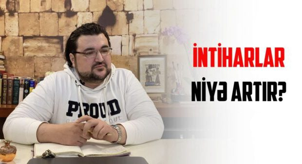 İntihar halları niyə artır? – Psixoterapevt Murad İsayev (VİDEO)