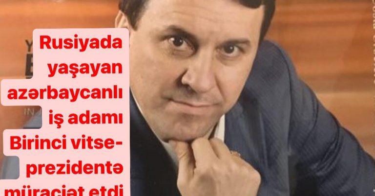 Rusiyada yaşayan azərbaycanlı iş adamı Birinci vitse-prezidentə müraciət edib